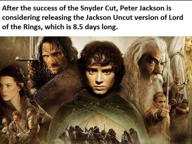 Cut Peter Jackson is considering releasing Jackson uncut version Lord of the rings which is 8 and half days long